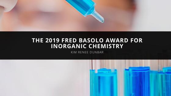The 2019 Fred Basolo Award for Inorganic Chemistry Goes to Kim Renee Dunbar
