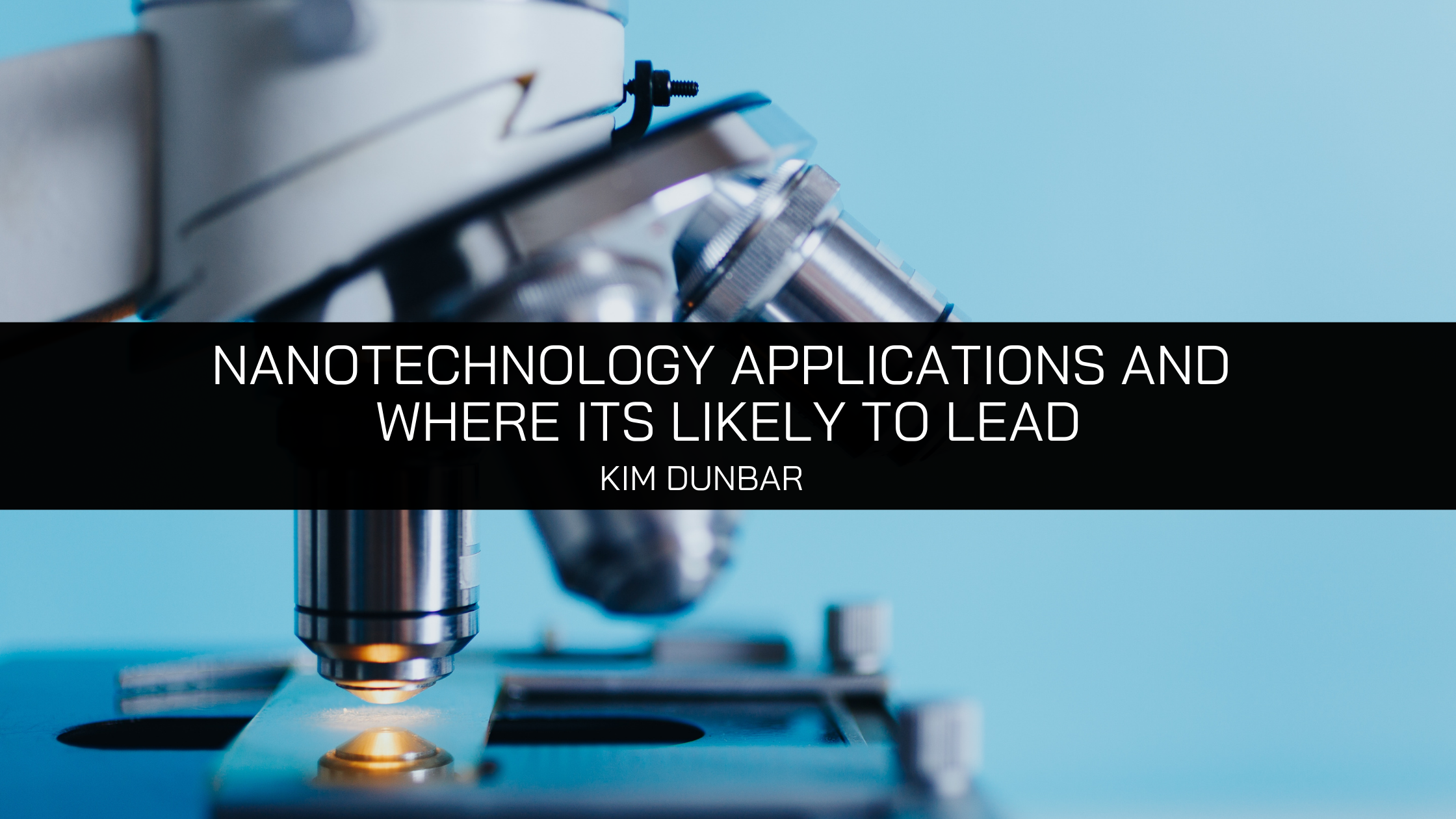 Kim Dunbar Explains Nanotechnology Applications and Where Its Likely to Lead